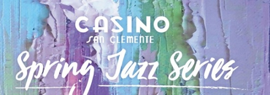 San Clemente Casino Spring Jazz Concerts May 2017